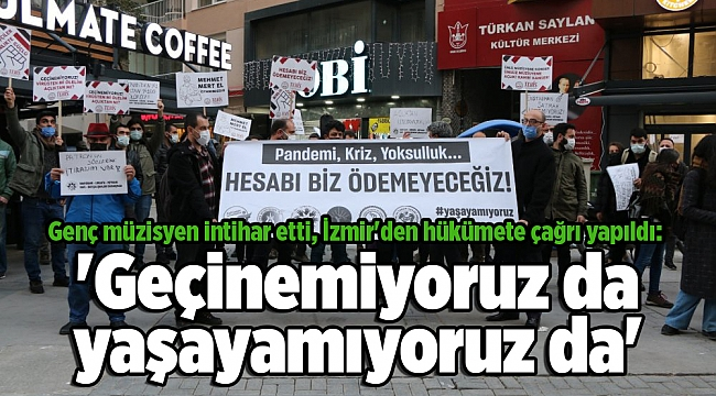 Genç müzisyen intihar etti, İzmir'den hükümete çağrı yapıldı: 'Geçinemiyoruz da yaşayamıyoruz da'