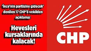 'İnce'nin partisine gidecek' denilen 17 CHP'li vekilden açıklama: Hevesleri kursaklarında kalacak!