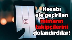 Instagram hesabı ele geçirilen mimarın 15 takipçisini 250 bin lira dolandırdılar