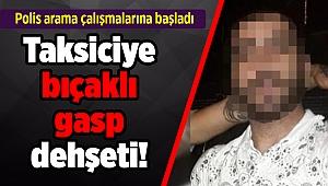 İzmir'de taksiciye bıçaklı gasp dehşeti!