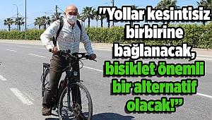 """Soyer: ''Yollar kesintisiz birbirine bağlanacak, bisiklet önemli bir alternatif olacak!"""""""