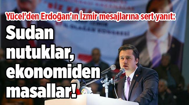 Yücel'den Erdoğan'ın İzmir mesajlarına sert yanıt: Sudan nutuklar, ekonomiden masallar!