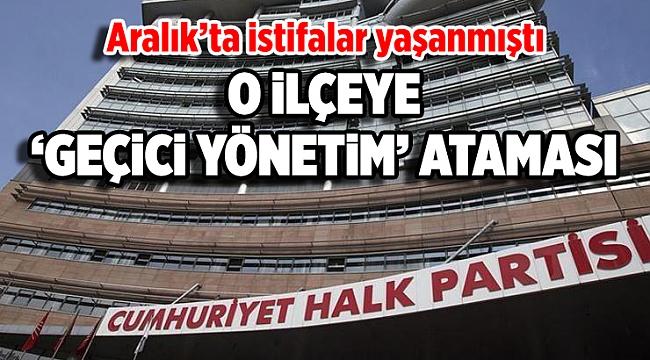 CHP'den o ilçeye 'geçici yönetim' ataması