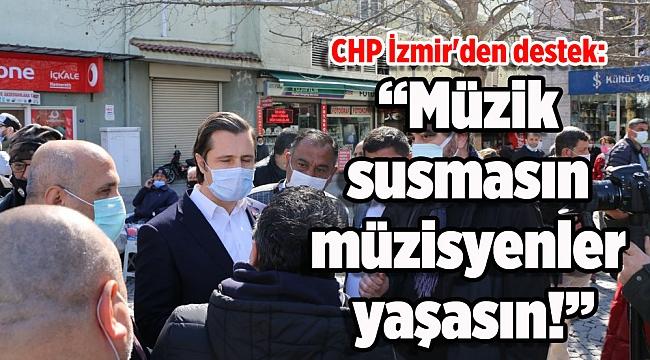 CHP İzmir'den destek: Müzik susmasın, müzisyenler yaşasın!