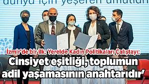 İzmir'de bir ilk: Yerelde Kadın Politikaları Çalıştayı: Cinsiyet eşitliği, toplumun adil yaşamasının anahtarıdır'