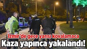 İzmir'de gece yarısı kovalamaca! Kaza yapınca yakalandı