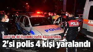 İzmir'de iki ilçedeki trafik kazalarında 2'si polis 4 kişi yaralandı