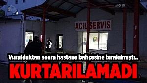 İzmir'de vurulduktan sonra hastane bahçesine bırakılan kişi öldü