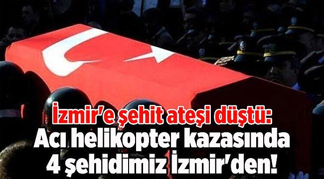 İzmir'e şehit ateşi düştü: Acı helikopter kazasında 4 isim İzmir'den!