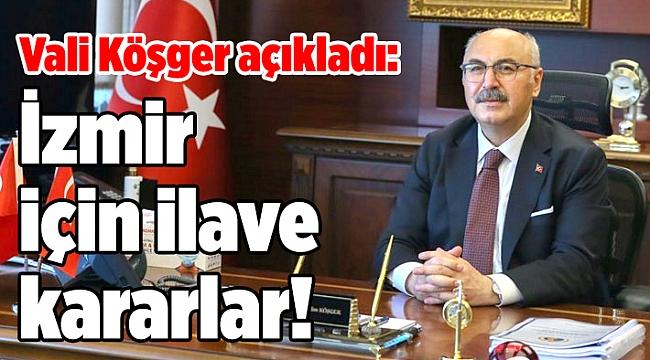 Vali Köşger açıkladı: İzmir için ilave kararlar!