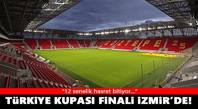 12 senelik hasret bitiyor: Türkiye Kupası finali İzmir'de!