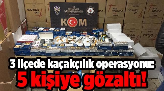 3 ilçede kaçakçılık operasyonu: 5 kişiye gözaltı!