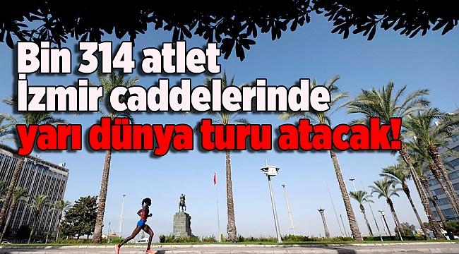 Bin 314 atlet İzmir caddelerinde yarı dünya turu atacak!