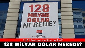 CHP İl binasında manidar pankart! 128 milyar dolar nerede?