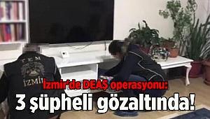 İzmir'de DEAŞ operasyonu: 3 şüpheli gözaltında!