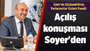 İzmir'de Güçlendirilmiş Parlamenter Sistem Paneli: Açılış konuşması Soyer'den