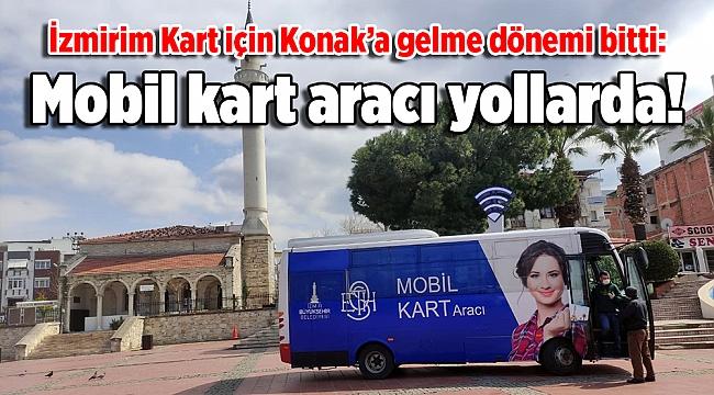 İzmirim Kart için Konak'a gelme dönemi bitti: Mobil kart aracı yollarda!