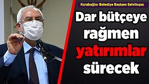 Karabağlar Belediye Başkanı Selvitopu: Dar bütçeye rağmen yatırımlar sürecek