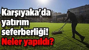 Karşıyaka'da yatırım seferberliği! Neler yapıldı?