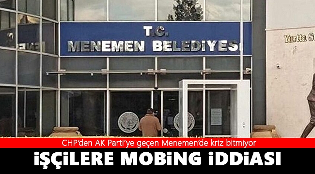 Menemen belediyesinde mobbing iddiası!