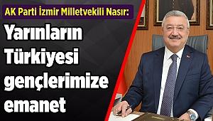 AK Partili Nasır: Yarınların Türkiyesi gençlerimize emanet