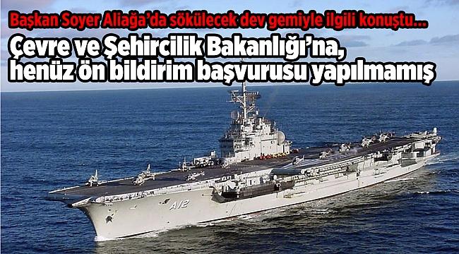 Başkan Soyer Aliağa'da sökülecek dev gemiyle ilgili konuştu...