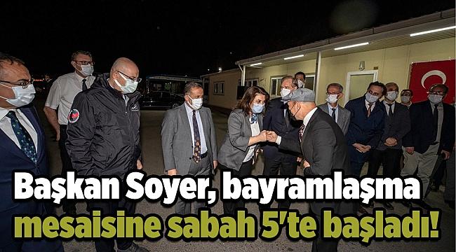 Başkan Soyer, bayramlaşma mesaisine sabah 5'te başladı!