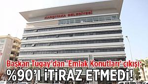 Başkan Tugay'dan 'Emlak Konutları' çıkışı: Yüzde 90'ı itiraz etmedi!