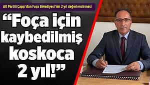 AK Partili Çapçı'dan Foça Belediyesi'nin 2 yıl değerlendirmesi: