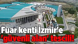 Fuar kenti İzmir'e 'güvenli alan' tescili!
