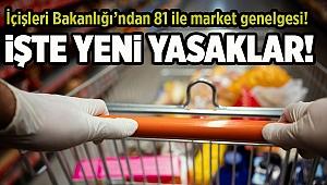 İçişleri Bakanlığı'ndan 81 ile market genelgesi! İşte yeni yasaklar