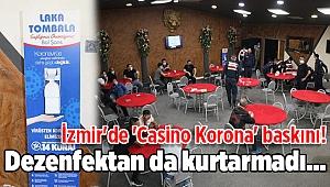 İzmir'de 'Casino Korona' baskını! Dezenfektan da kurtarmadı...