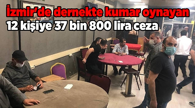 Dernekte kumar oynayan 12 kişiye 37 bin 800 lira ceza