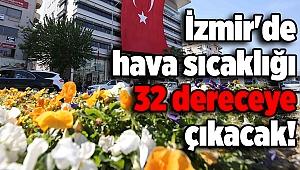 İzmir'de hava sıcaklığı 32 dereceye çıkacak!