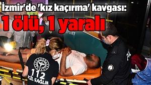 İzmir'de 'kız kaçırma' kavgası: 1 ölü, 1 yaralı