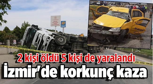İzmir'de korkunç kaza: 2 kişi öldü 5 kişi de yaralandı