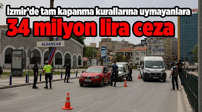 İzmir'de tam kapanma kurallarına uymayanlara 34 milyon lira ceza