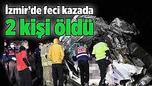 İzmir'de trafik kazasında 2 kişi yaşamını yitirdi