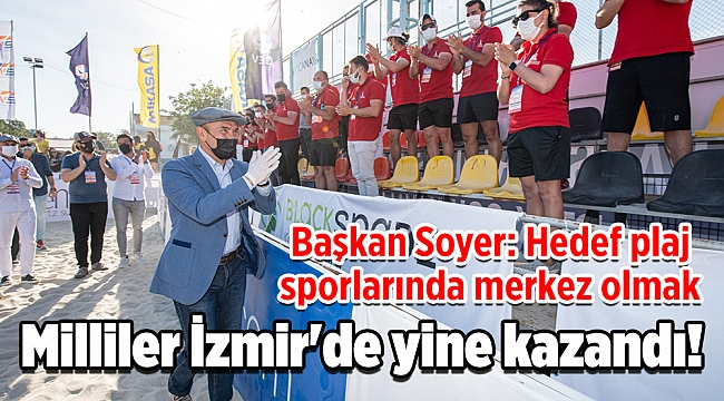 Milliler İzmir'de yine kazandı! Soyer: Hedef plaj sporlarında merkez olmak