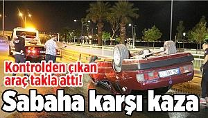 Sabaha karşı kaza: Kontrolden çıkan araç takla attı!