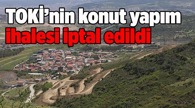TOKİ'nin konut yapım ihalesi iptal edildi