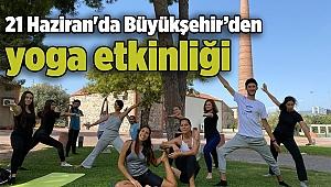 21 Haziran'da Büyükşehir'den yoga etkinliği