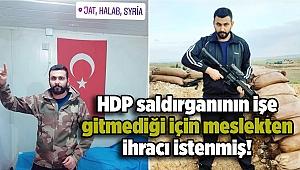 HDP saldırganının işe gitmediği için meslekten ihracı istenmiş!