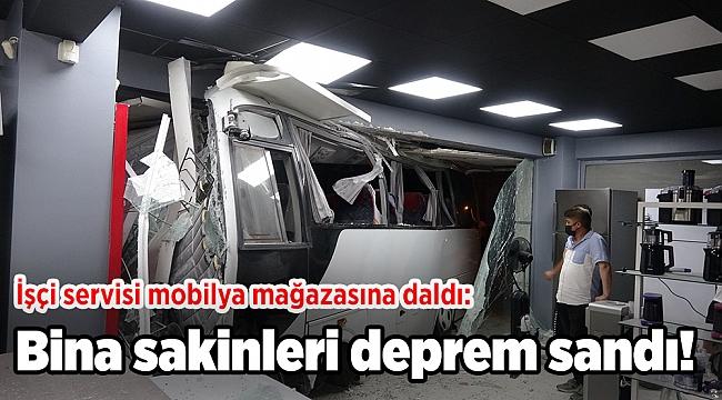 İşçi servisi mobilya mağazasına daldı: Bina sakinleri deprem sandı!