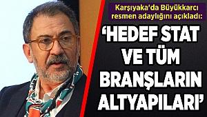 Karşıyaka'da Büyükkarcı resmen adaylığını açıkladı!
