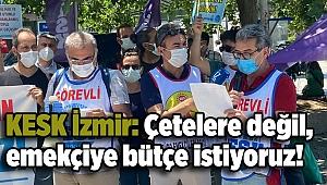 KESK İzmir: Çetelere değil, emekçiye bütçe istiyoruz!