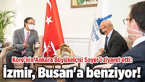 Kore'nin Ankara Büyükelçisi Soyer'i ziyaret etti: İzmir, Busan'a benziyor!