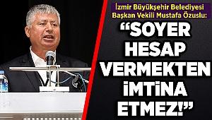 Özuslu'dan Özçınar'ın eleştirilerine yanıt: Soyer, hesap vermekten imtina etmez!