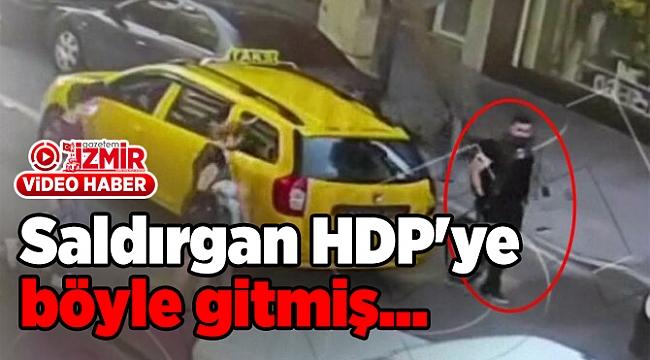 Saldırgan HDP'ye böyle gitmiş…
