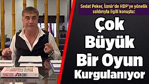 Sedat Peker, İzmir'de HDP'ye yönelik saldırıyla ilgili konuştu: 'Çok Büyük Bir Oyun Kurgulanıyor'